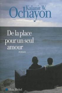 De la place pour un seul amour - Kalanit W.Ochayon