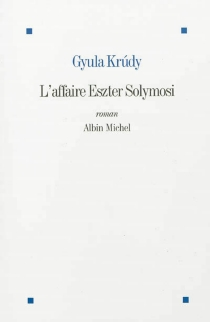 L'affaire Eszter Solymosi - GyulaKrúdy
