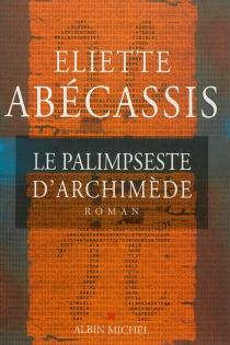 Le palimpseste d'Archimède - ElietteAbécassis