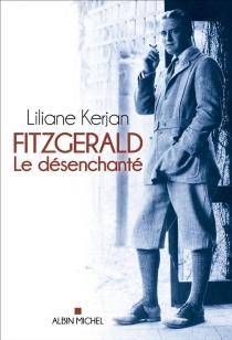 Fitzgerald : le désenchanté - LilianeKerjan