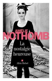 La nostalgie heureuse - AmélieNothomb
