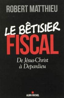 Le bêtisier fiscal : de Jésus-Christ à Depardieu - RobertMatthieu