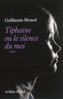 Tiphaine ou Le silence du moi : récit - GuillaumeMonod