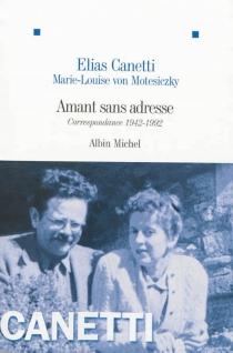 Amant sans adresse : correspondance, 1942-1992 - EliasCanetti