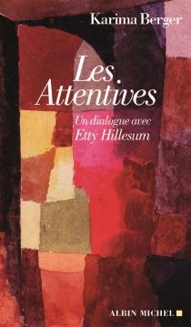 Les attentives : un dialogue avec Etty Hillesum - KarimaBerger