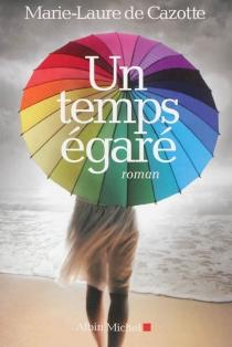 Un temps égaré - Marie-Laure deCazotte