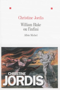 William Blake ou L'infini - Christine Jordis