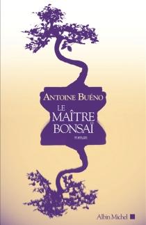 Le maître bonsaï - AntoineBuéno