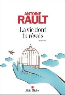La vie dont tu rêvais - AntoineRault