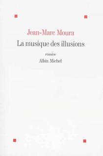 La musique des illusions - Jean-MarcMoura