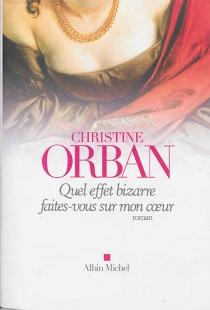 Quel effet bizarre faites-vous sur mon coeur - ChristineOrban