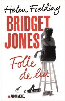 Bridget Jones : folle de lui - Helen Fielding