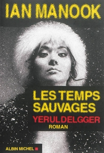 Les temps sauvages : Yeruldelgger - Ian Manook