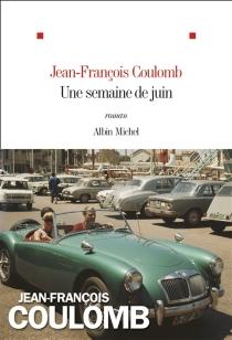 Une semaine de juin - Jean-FrançoisCoulomb