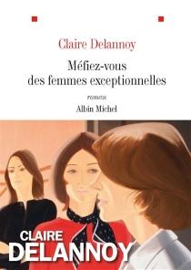 Méfiez-vous des femmes exceptionnelles - ClaireDelannoy