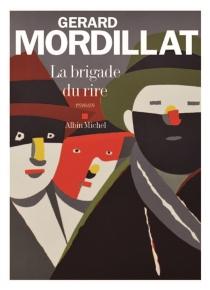 La brigade du rire : ce que nous sommes - GérardMordillat