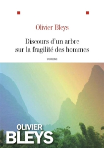 Discours d'un arbre sur la fragilité des hommes - OlivierBleys