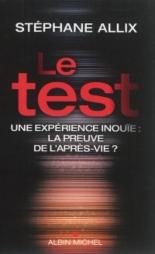 Le test : une expérience inouïe : la preuve de l'après-vie ? - StéphaneAllix