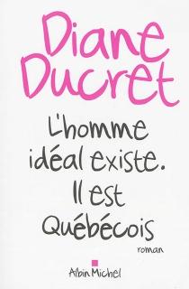 L'homme idéal existe : il est québécois - DianeDucret