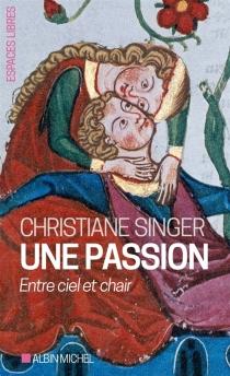Une passion : entre ciel et chair - ChristianeSinger