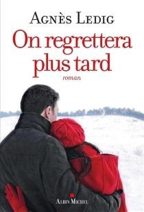On regrettera plus tard - AgnèsLedig