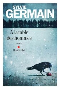 A la table des hommes - SylvieGermain