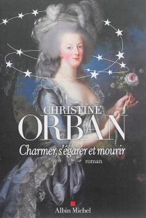 Charmer, s'égarer et mourir - ChristineOrban