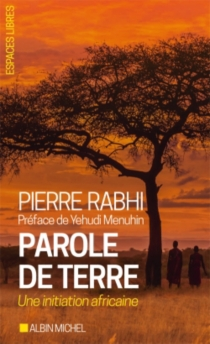 Parole de terre : une initiation africaine - PierreRabhi