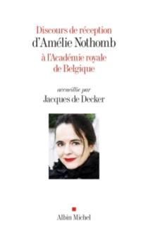 Discours de réception d'Amélie Nothomb à l'Académie royale de Belgique - JacquesDe Decker
