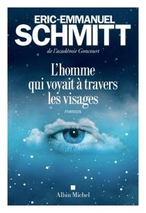 L'homme qui voyait à travers les visages - Éric-EmmanuelSchmitt