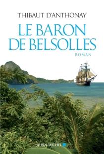 Le baron de Belsolles - Thibaut d'Anthonay