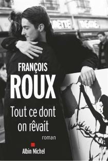 Tout ce dont on rêvait - FrançoisRoux
