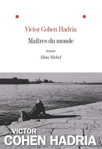 Maîtres du monde - VictorCohen Hadria