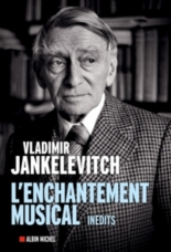 L'enchantement musical : écrits 1929-1983 - Vladimir Jankélévitch