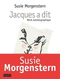Jacques a dit : récit autobiographique - SusieMorgenstern