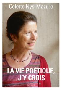 La vie poétique, j'y crois - ColetteNys-Mazure