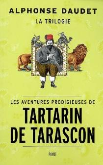 Les aventures prodigieuses de Tartarin de Tarascon : trilogie - AlphonseDaudet