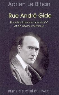 Rue André Gide : enquête littéraire à Paris XVe et en Union Soviétique - AdrienLe Bihan