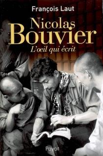 Nicolas Bouvier : l'oeil qui écrit - FrançoisLaut
