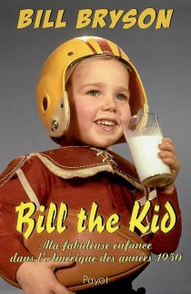 Bill the kid : ma fabuleuse enfance dans l'Amérique des années 1950 - BillBryson