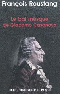 Le bal masqué de Giacomo Casanova (1725-1798) - FrançoisRoustang