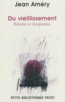 Du vieillissement : révolte et résignation - JeanAméry