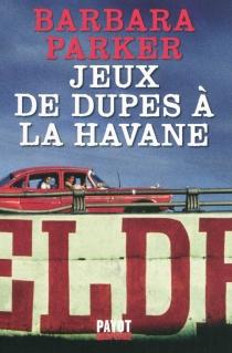 Jeux de dupes à La Havane - BarbaraParker