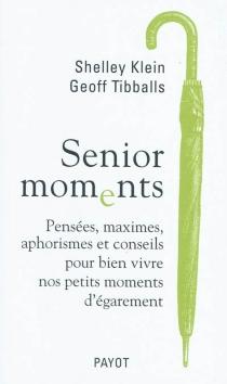 Senior moments : pensées, maximes, aphorismes et conseils pour bien vivre nos petits moments d'égarement -