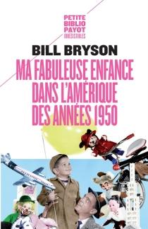 Ma fabuleuse enfance dans l'Amérique des années 1950 - BillBryson