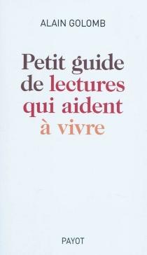 Petit guide des lectures qui aident à vivre - AlainGolomb