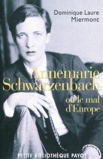 Annemarie Schwarzenbach ou Le mal d'Europe - Dominique LaureMiermont