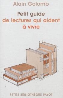 Petit guide de lectures qui aident à vivre - AlainGolomb