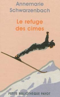 Le refuge des cimes - AnnemarieSchwarzenbach