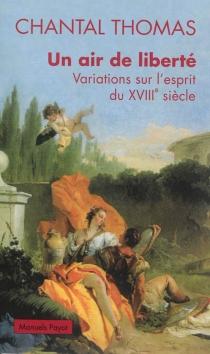 Un air de liberté : variations sur l'esprit du XVIIIe siècle - ChantalThomas